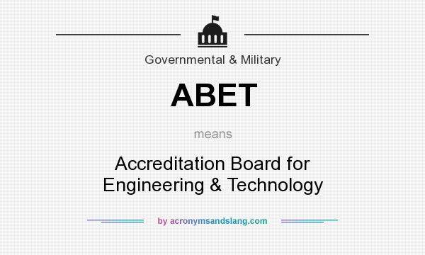 What does ABET mean? It stands for Accreditation Board for Engineering & Technology