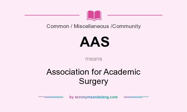 What does AAS mean? It stands for Association for Academic Surgery