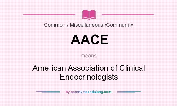 What does AACE mean? It stands for American Association of Clinical Endocrinologists