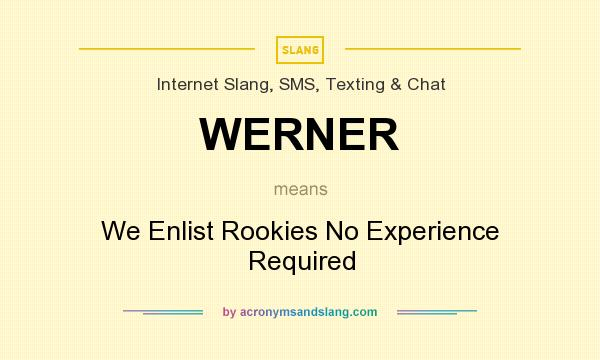 What does WERNER mean? It stands for We Enlist Rookies No Experience Required