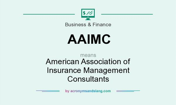 What does AAIMC mean? It stands for American Association of Insurance Management Consultants