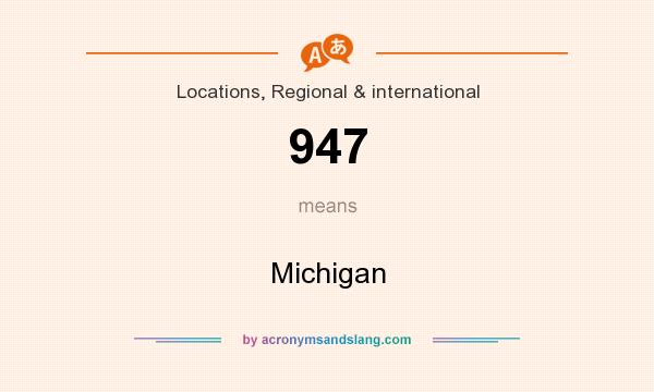 What does 947 mean? It stands for Michigan