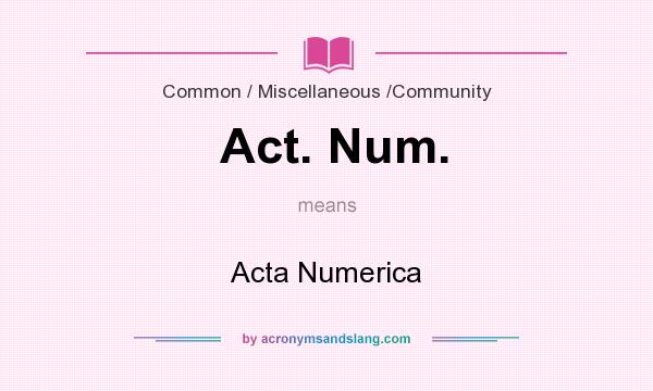 What does Act. Num. mean? It stands for Acta Numerica