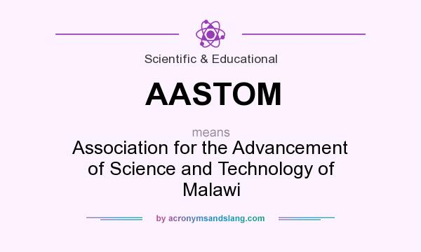What does AASTOM mean? It stands for Association for the Advancement of Science and Technology of Malawi