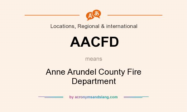 What does AACFD mean? It stands for Anne Arundel County Fire Department