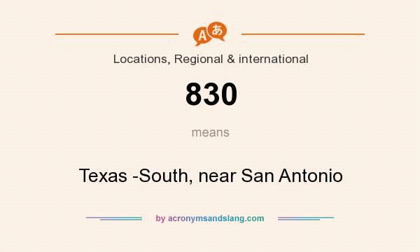 What does 830 mean? It stands for Texas -South, near San Antonio