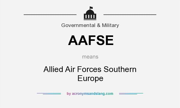 What does AAFSE mean? It stands for Allied Air Forces Southern Europe