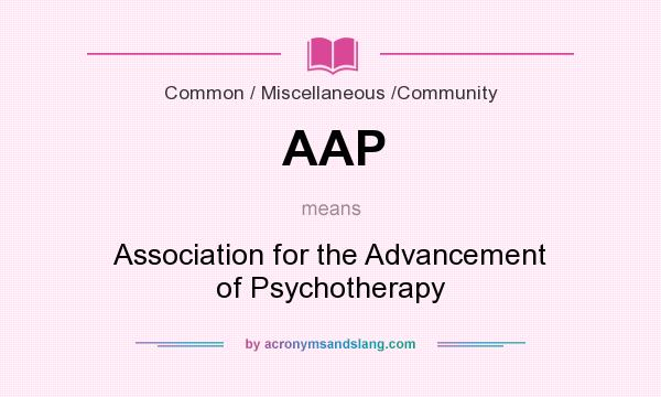 What does AAP mean? It stands for Association for the Advancement of Psychotherapy