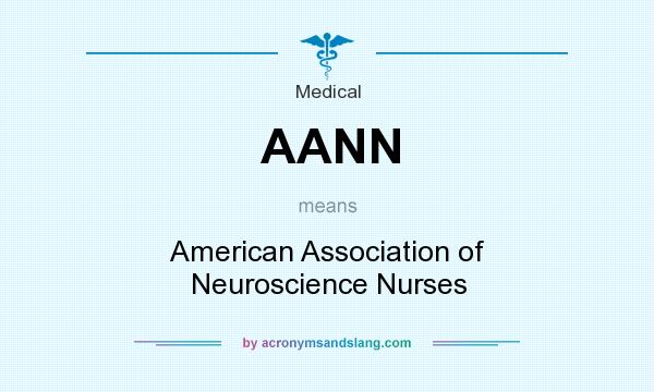 What does AANN mean? It stands for American Association of Neuroscience Nurses