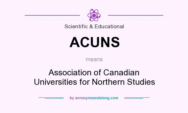 What does ACUNS mean? It stands for Association of Canadian Universities for Northern Studies