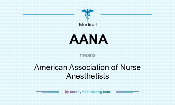 What does AANA mean? It stands for American Association of Nurse Anesthetists