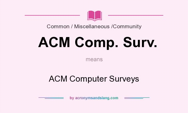 What does ACM Comp. Surv. mean? It stands for ACM Computer Surveys