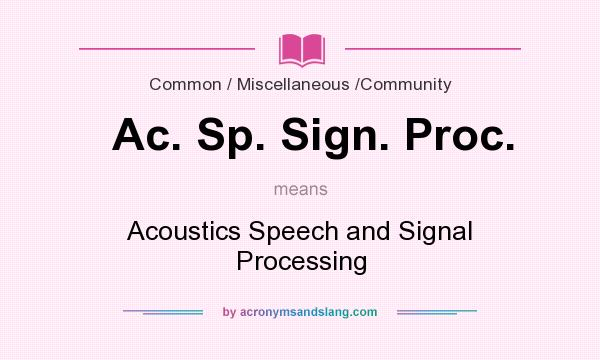 What does Ac. Sp. Sign. Proc. mean? It stands for Acoustics Speech and Signal Processing