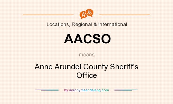 What does AACSO mean? It stands for Anne Arundel County Sheriff`s Office