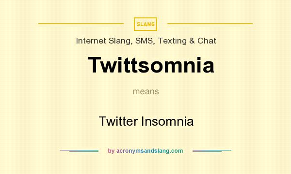 What does Twittsomnia mean? It stands for Twitter Insomnia