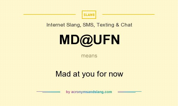 What does MD@UFN mean? It stands for Mad at you for now