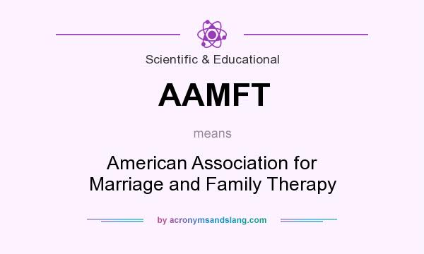 What does AAMFT mean? It stands for American Association for Marriage and Family Therapy