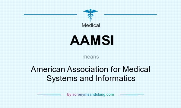 What does AAMSI mean? It stands for American Association for Medical Systems and Informatics