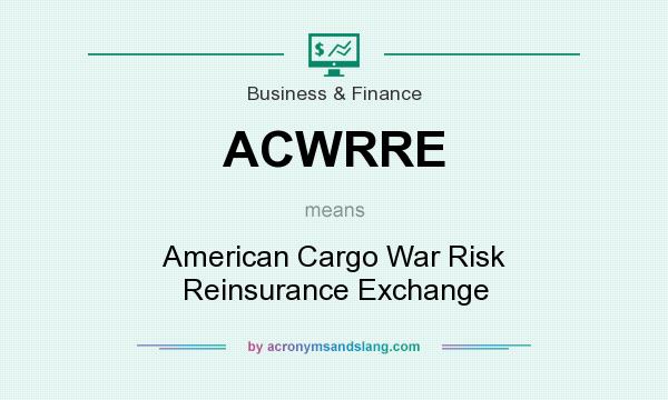What does ACWRRE mean? It stands for American Cargo War Risk Reinsurance Exchange