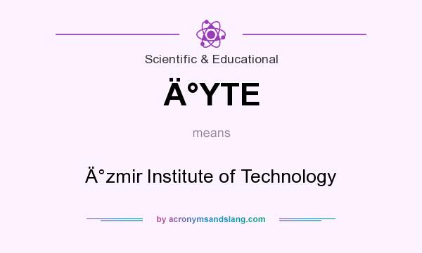 What does Ä°YTE mean? It stands for Ä°zmir Institute of Technology
