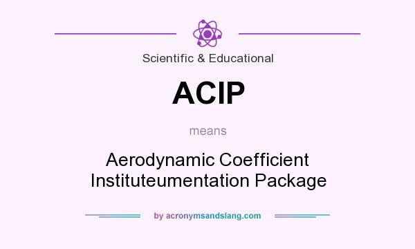 What does ACIP mean? It stands for Aerodynamic Coefficient Instituteumentation Package