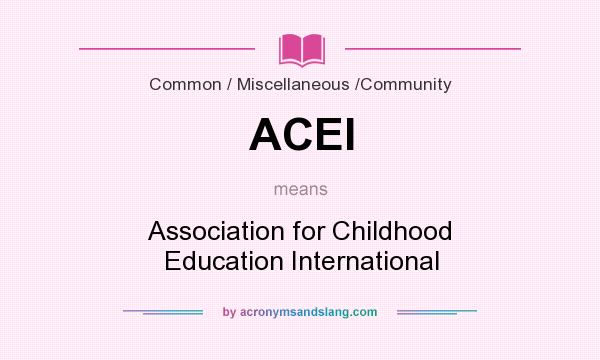 What does ACEI mean? It stands for Association for Childhood Education International
