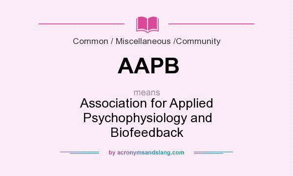 What does AAPB mean? It stands for Association for Applied Psychophysiology and Biofeedback