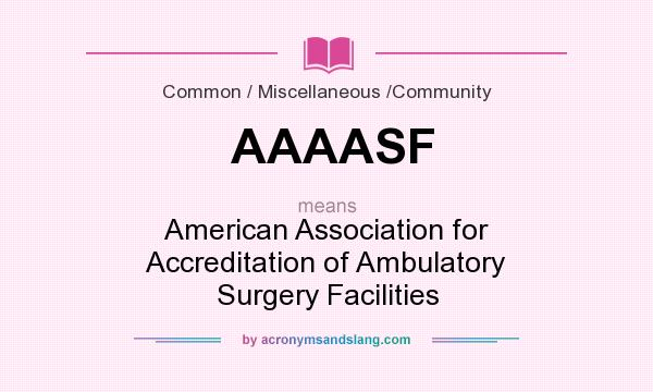 What does AAAASF mean? It stands for American Association for Accreditation of Ambulatory Surgery Facilities