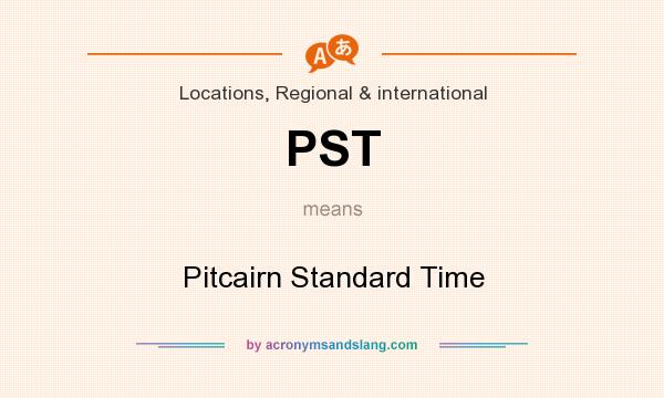 What does PST mean? It stands for Pitcairn Standard Time