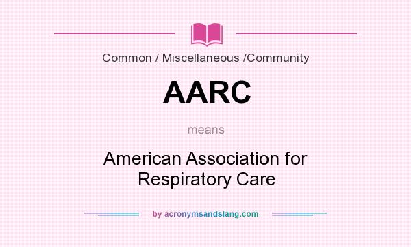 What does AARC mean? It stands for American Association for Respiratory Care