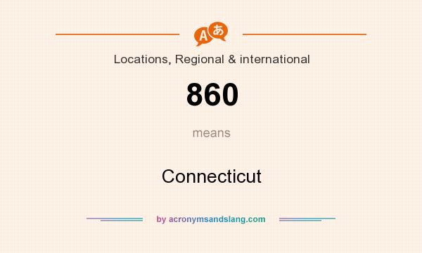 What does 860 mean? It stands for Connecticut