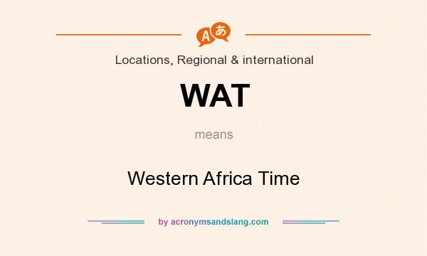 What does WAT mean? It stands for Western Africa Time