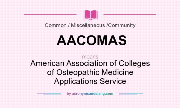 What does AACOMAS mean? It stands for American Association of Colleges of Osteopathic Medicine Applications Service