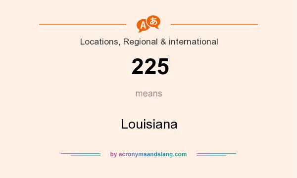 What does 225 mean? It stands for Louisiana