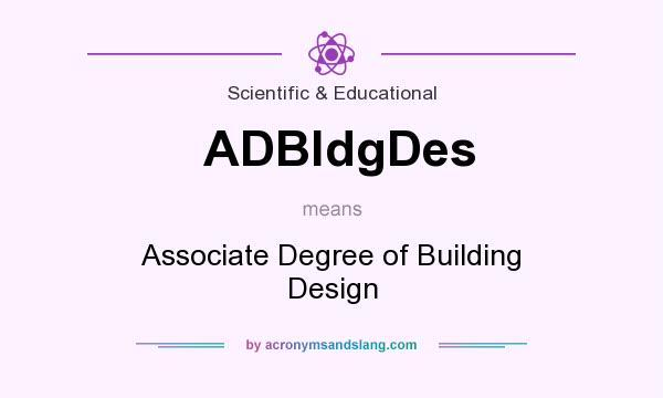 What does ADBldgDes mean? It stands for Associate Degree of Building Design