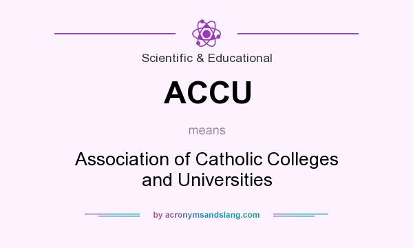 What does ACCU mean? It stands for Association of Catholic Colleges and Universities
