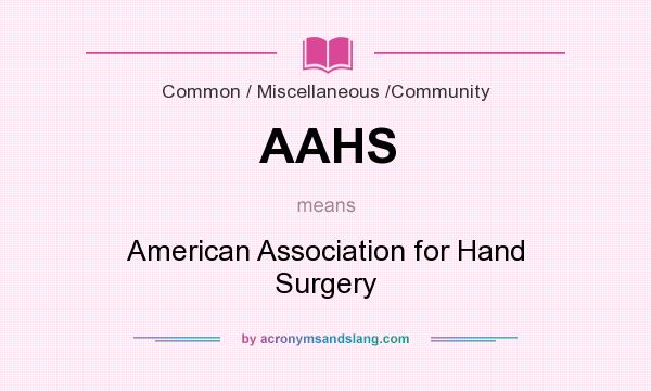What does AAHS mean? It stands for American Association for Hand Surgery
