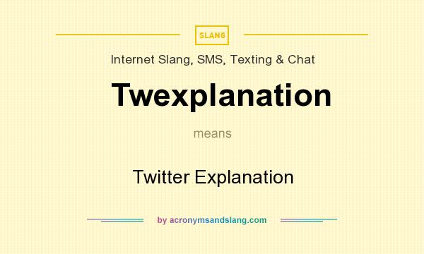 What does Twexplanation mean? It stands for Twitter Explanation