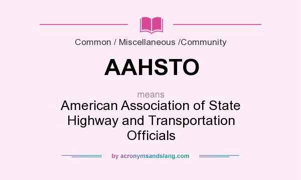What does AAHSTO mean? It stands for American Association of State Highway and Transportation Officials