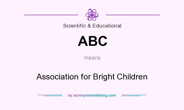 What does ABC mean? It stands for Association for Bright Children