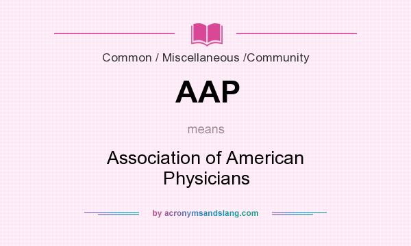 What does AAP mean? It stands for Association of American Physicians