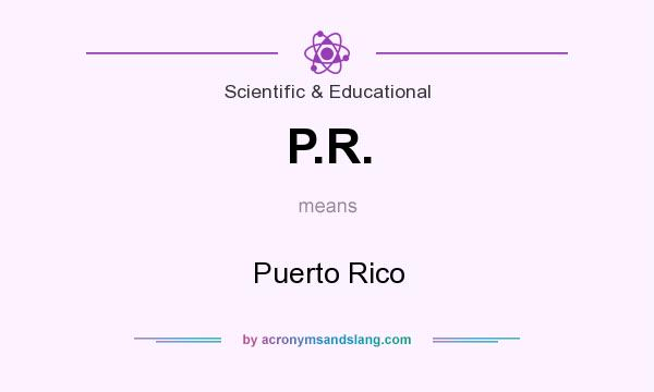 What does P.R. mean? It stands for Puerto Rico