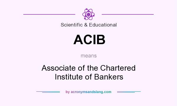 What does ACIB mean? It stands for Associate of the Chartered Institute of Bankers