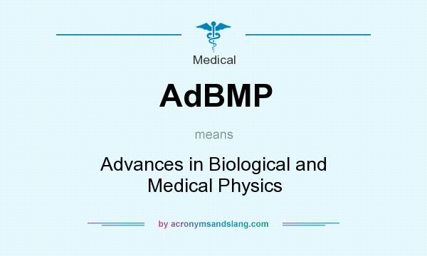 What does AdBMP mean? It stands for Advances in Biological and Medical Physics