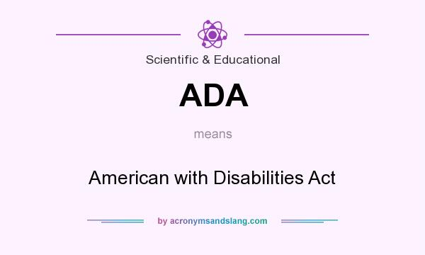 What does ADA mean? It stands for American with Disabilities Act