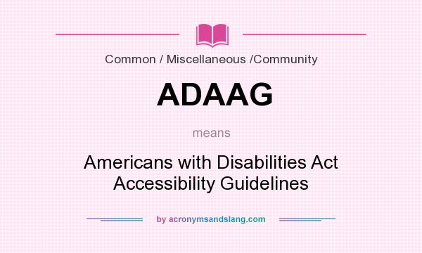 What does ADAAG mean? It stands for Americans with Disabilities Act Accessibility Guidelines