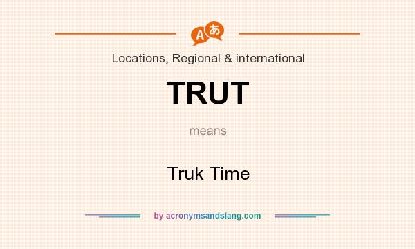 What does TRUT mean? It stands for Truk Time