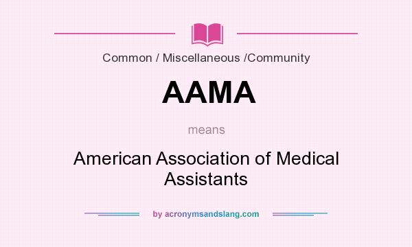 What does AAMA mean? It stands for American Association of Medical Assistants