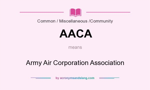 What does AACA mean? It stands for Army Air Corporation Association