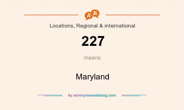 What does 227 mean? It stands for Maryland